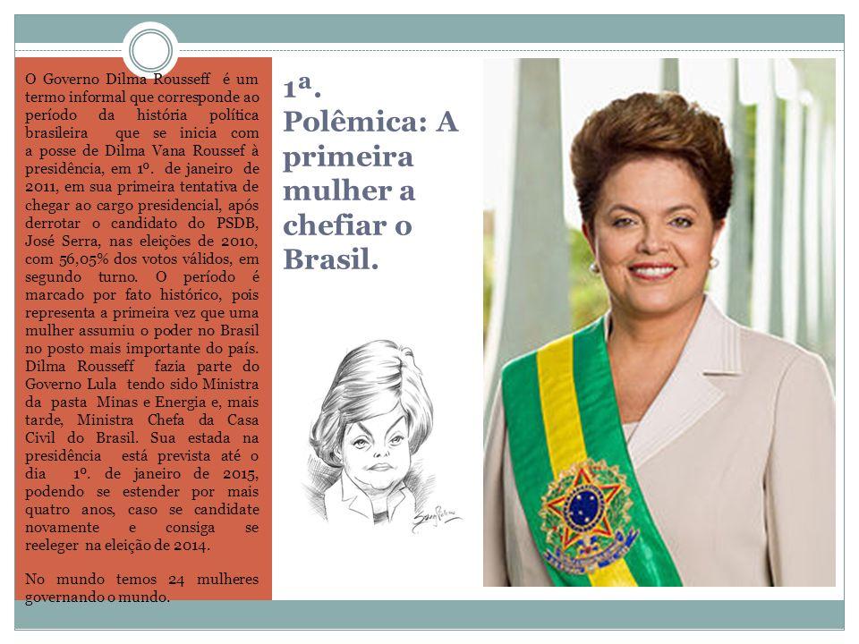 1ª. Polêmica: A primeira mulher a chefiar o Brasil.
