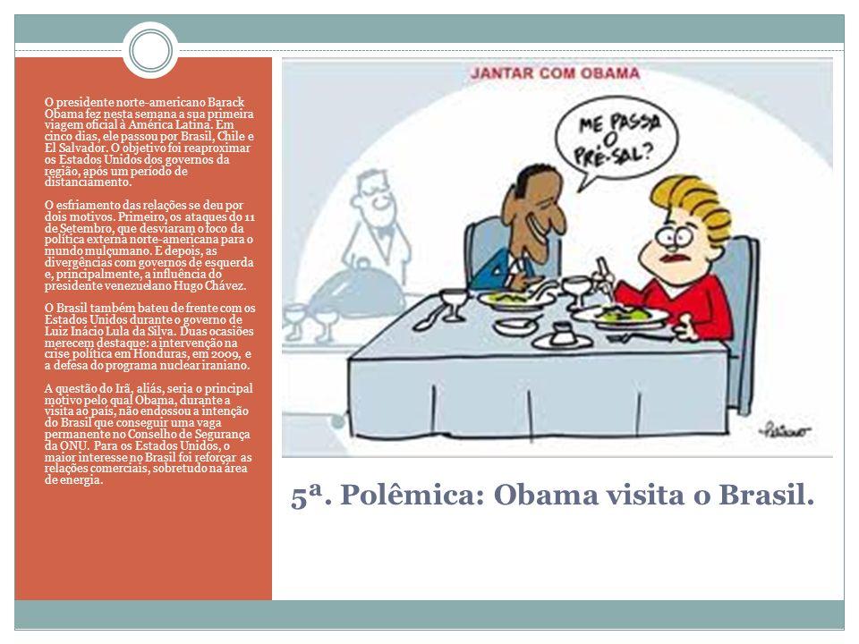 5ª. Polêmica: Obama visita o Brasil.