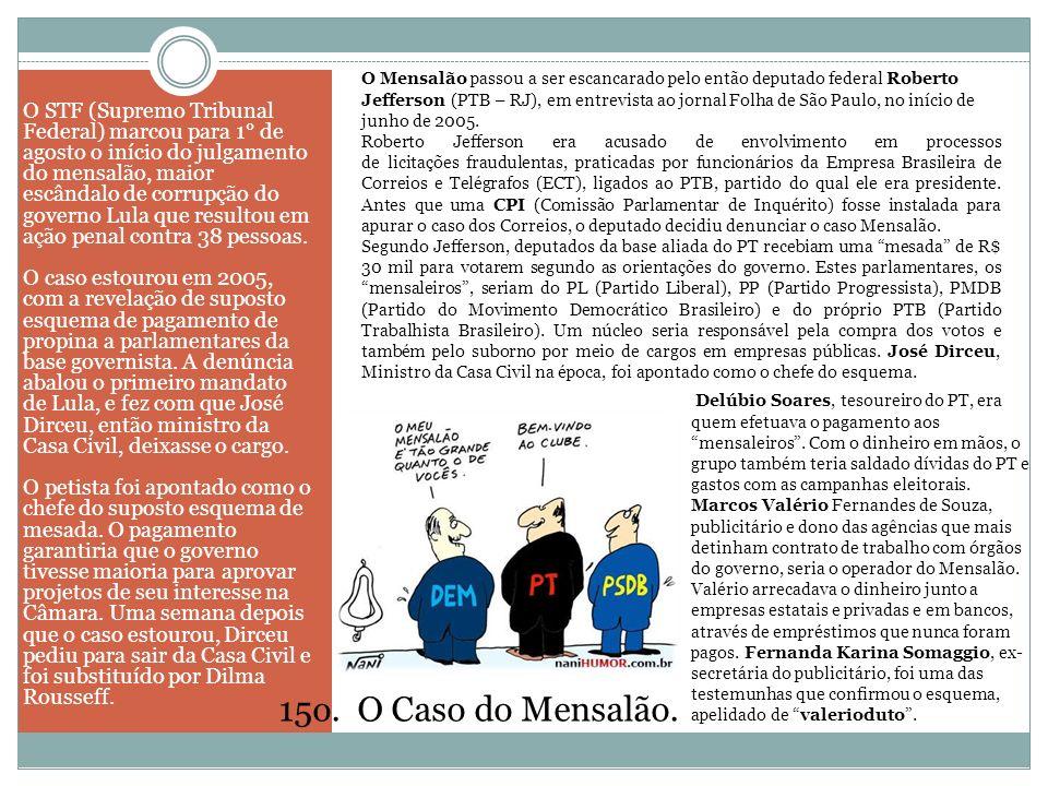 O Mensalão passou a ser escancarado pelo então deputado federal Roberto Jefferson (PTB – RJ), em entrevista ao jornal Folha de São Paulo, no início de junho de 2005.
