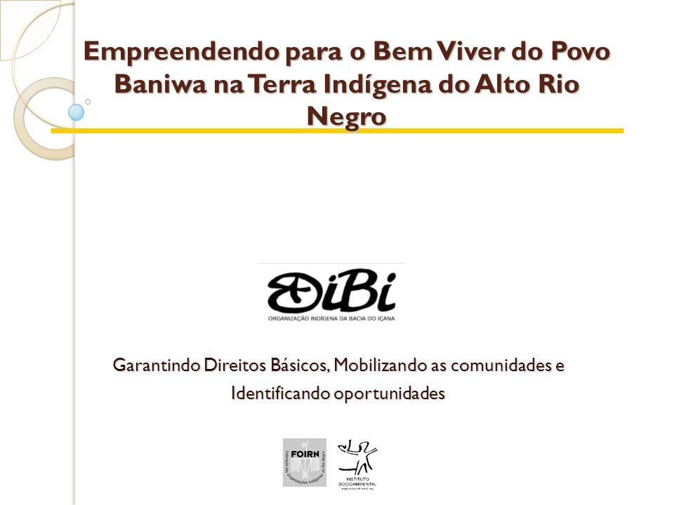 Empreendendo para o Bem Viver do Povo Baniwa na Terra Indígena do Alto Rio Negro