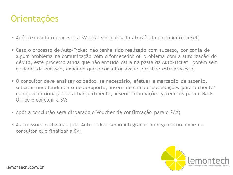 Orientações Após realizado o processo a SV deve ser acessada através da pasta Auto-Ticket;