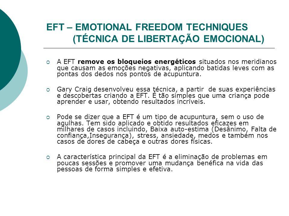 EFT – EMOTIONAL FREEDOM TECHNIQUES (TÉCNICA DE LIBERTAÇÃO EMOCIONAL)