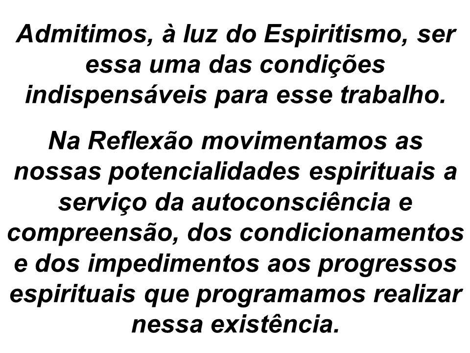Admitimos, à luz do Espiritismo, ser essa uma das condições indispensáveis para esse trabalho.