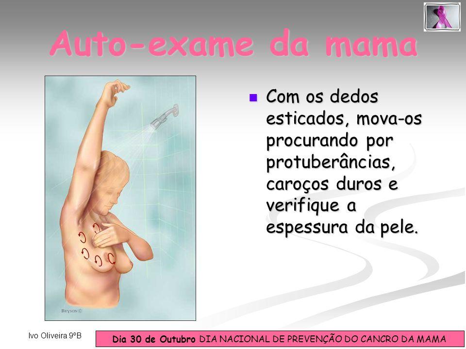 Auto-exame da mama Com os dedos esticados, mova-os procurando por protuberâncias, caroços duros e verifique a espessura da pele.