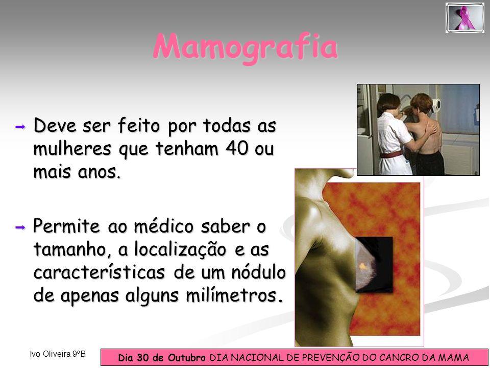Mamografia Deve ser feito por todas as mulheres que tenham 40 ou mais anos.