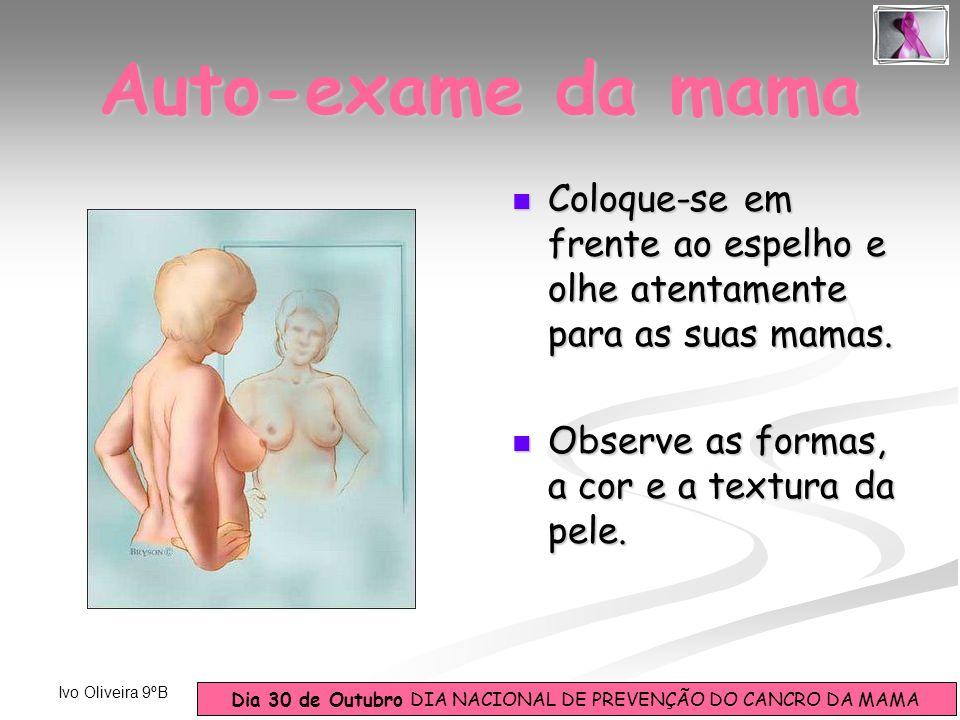 Auto-exame da mama Coloque-se em frente ao espelho e olhe atentamente para as suas mamas. Observe as formas, a cor e a textura da pele.