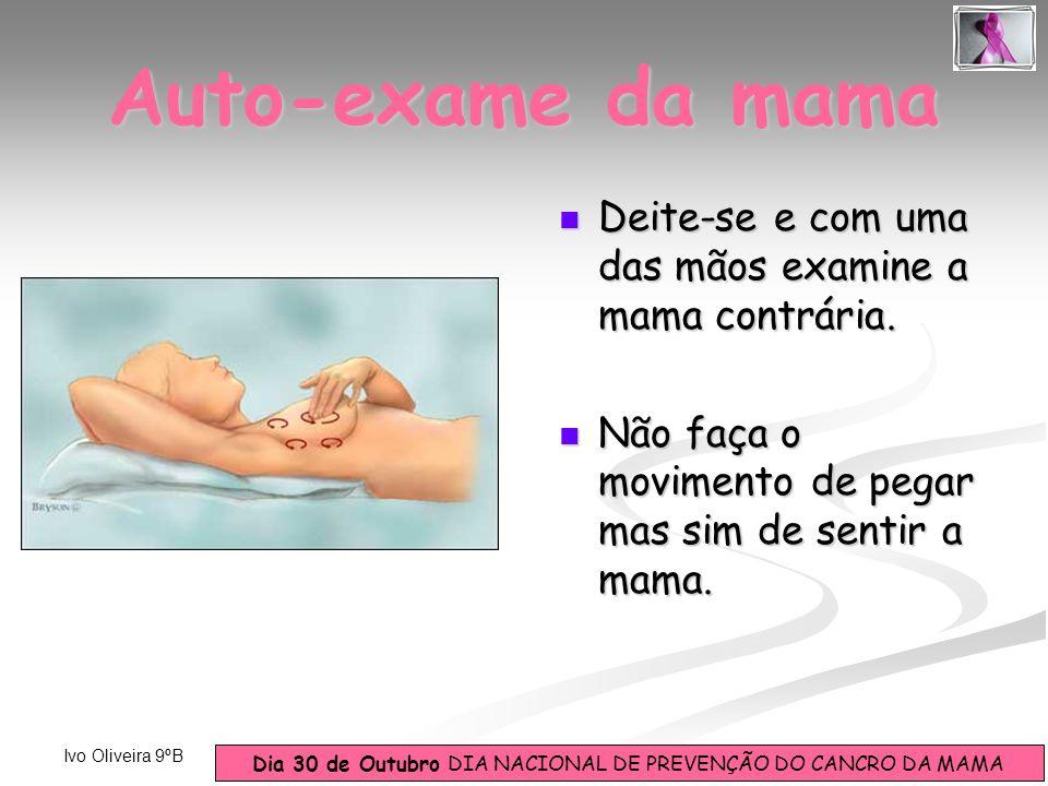 Auto-exame da mama Deite-se e com uma das mãos examine a mama contrária. Não faça o movimento de pegar mas sim de sentir a mama.