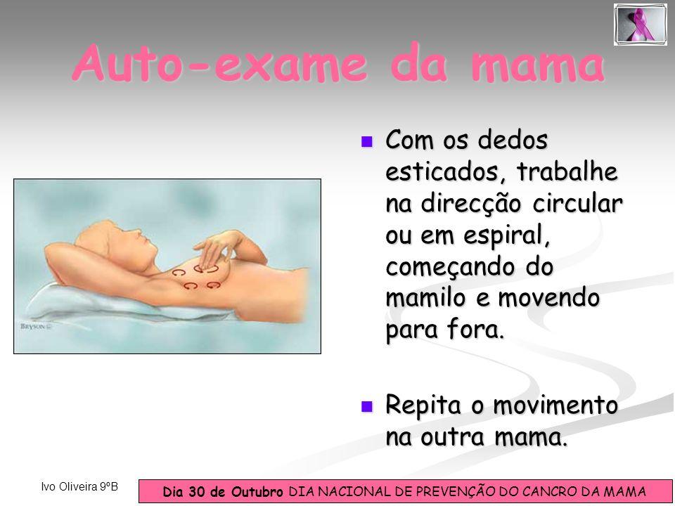 Auto-exame da mama Com os dedos esticados, trabalhe na direcção circular ou em espiral, começando do mamilo e movendo para fora.