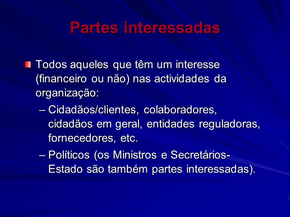 Partes interessadas Todos aqueles que têm um interesse (financeiro ou não) nas actividades da organização:
