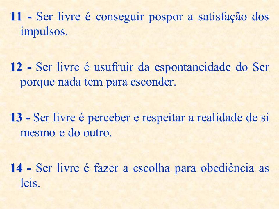 11 - Ser livre é conseguir pospor a satisfação dos impulsos.