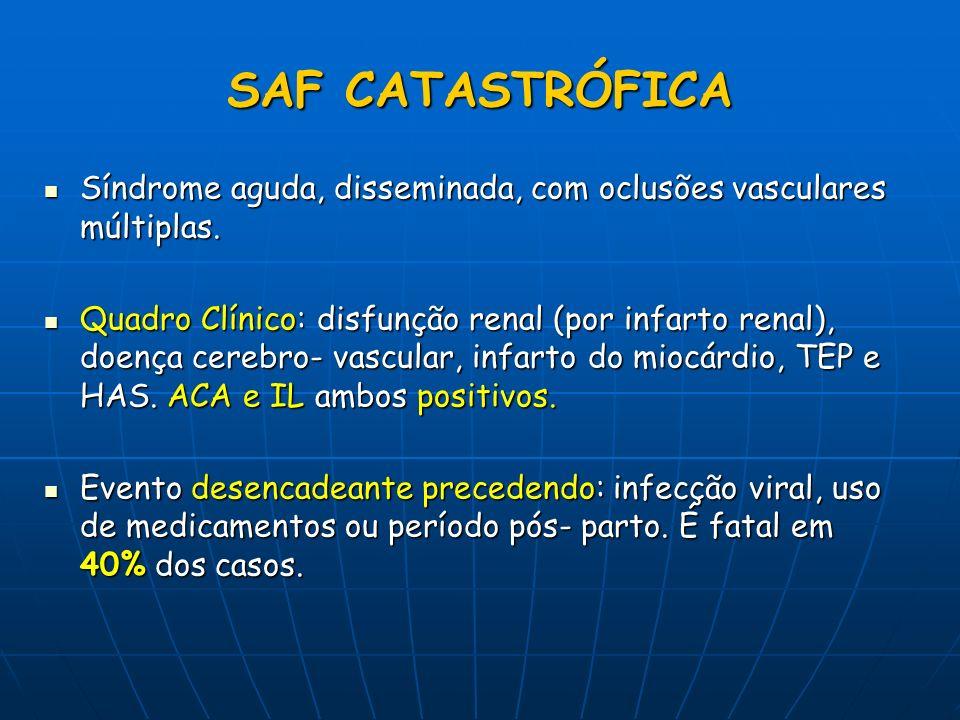 SAF CATASTRÓFICA Síndrome aguda, disseminada, com oclusões vasculares múltiplas.