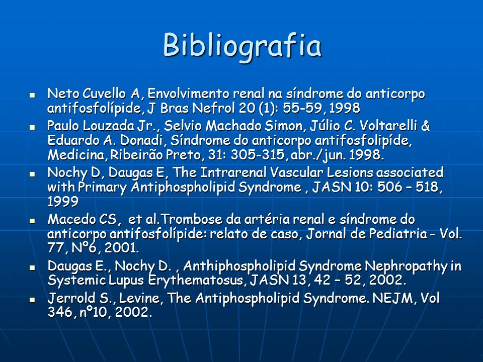Bibliografia Neto Cuvello A, Envolvimento renal na síndrome do anticorpo antifosfolípide, J Bras Nefrol 20 (1): 55-59, 1998.