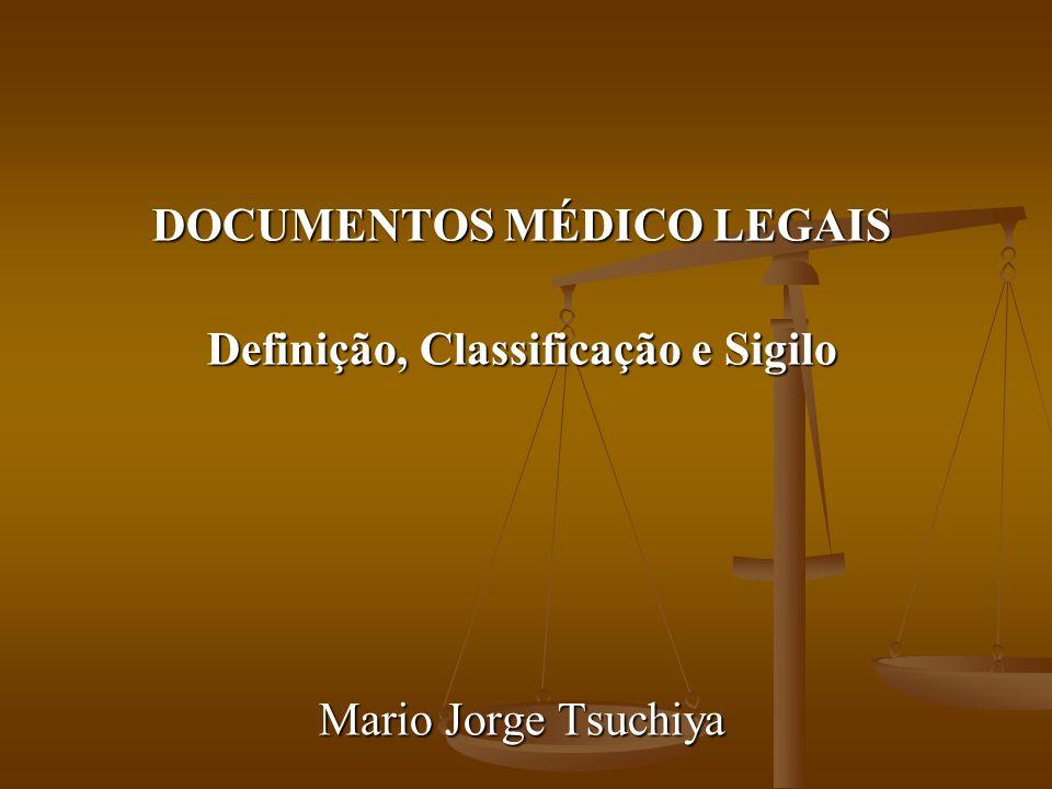 DOCUMENTOS MÉDICO LEGAIS Definição, Classificação e Sigilo