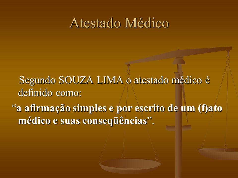 Atestado Médico Segundo SOUZA LIMA o atestado médico é definido como: