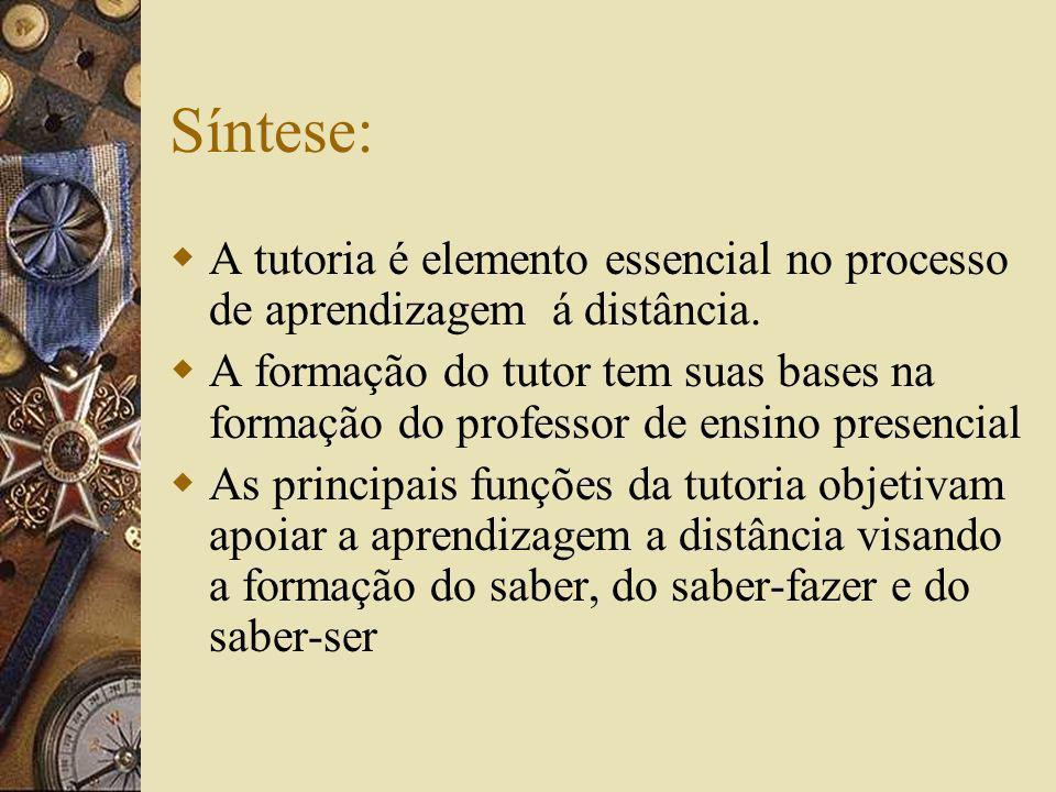 Síntese: A tutoria é elemento essencial no processo de aprendizagem á distância.