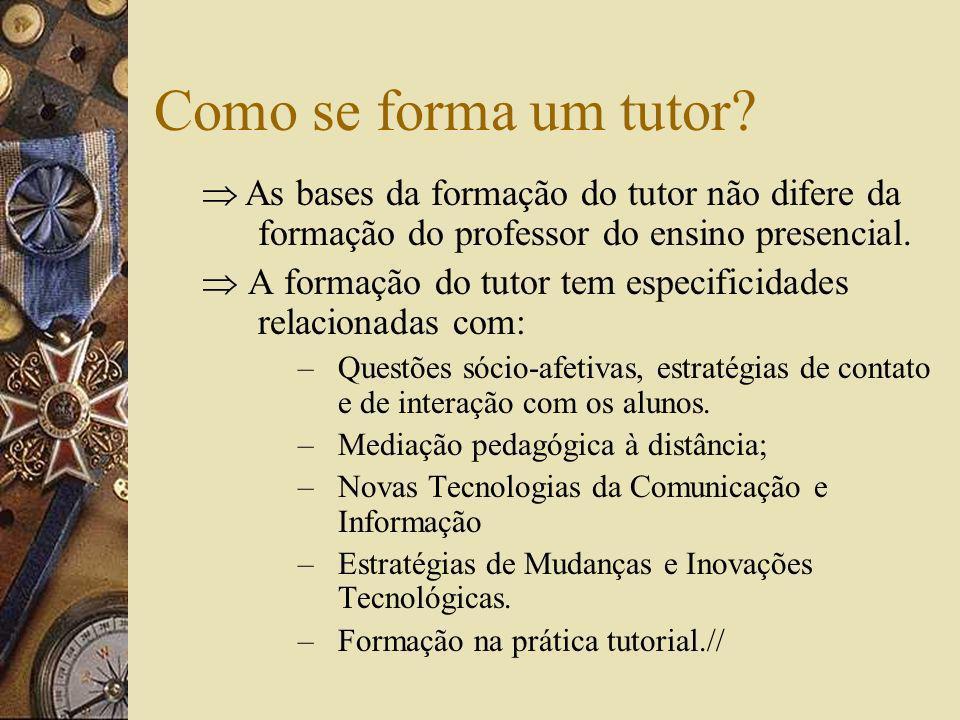 Como se forma um tutor  As bases da formação do tutor não difere da formação do professor do ensino presencial.