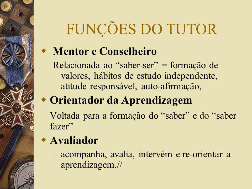 FUNÇÕES DO TUTOR Mentor e Conselheiro Orientador da Aprendizagem