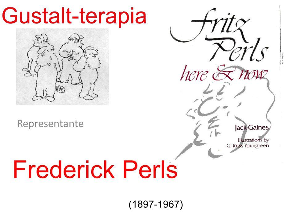Gustalt-terapia Representante Frederick Perls (1897-1967)