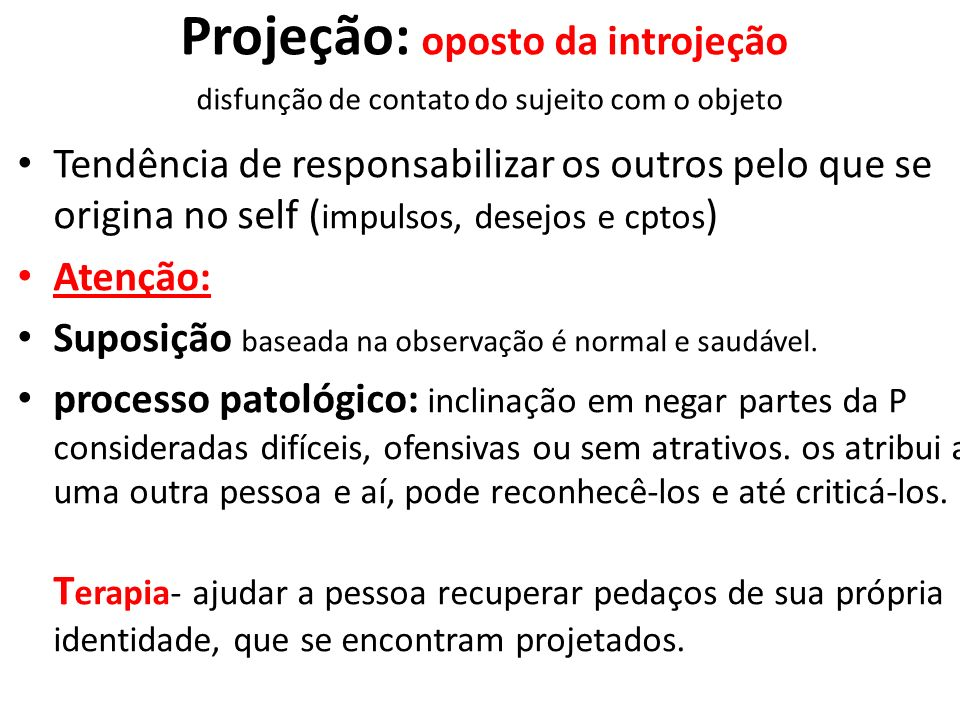 Projeção: oposto da introjeção disfunção de contato do sujeito com o objeto