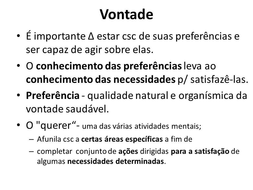 Vontade É importante Δ estar csc de suas preferências e ser capaz de agir sobre elas.