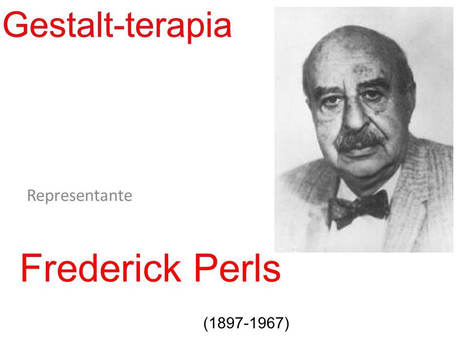 Gestalt-terapia Representante Frederick Perls (1897-1967)