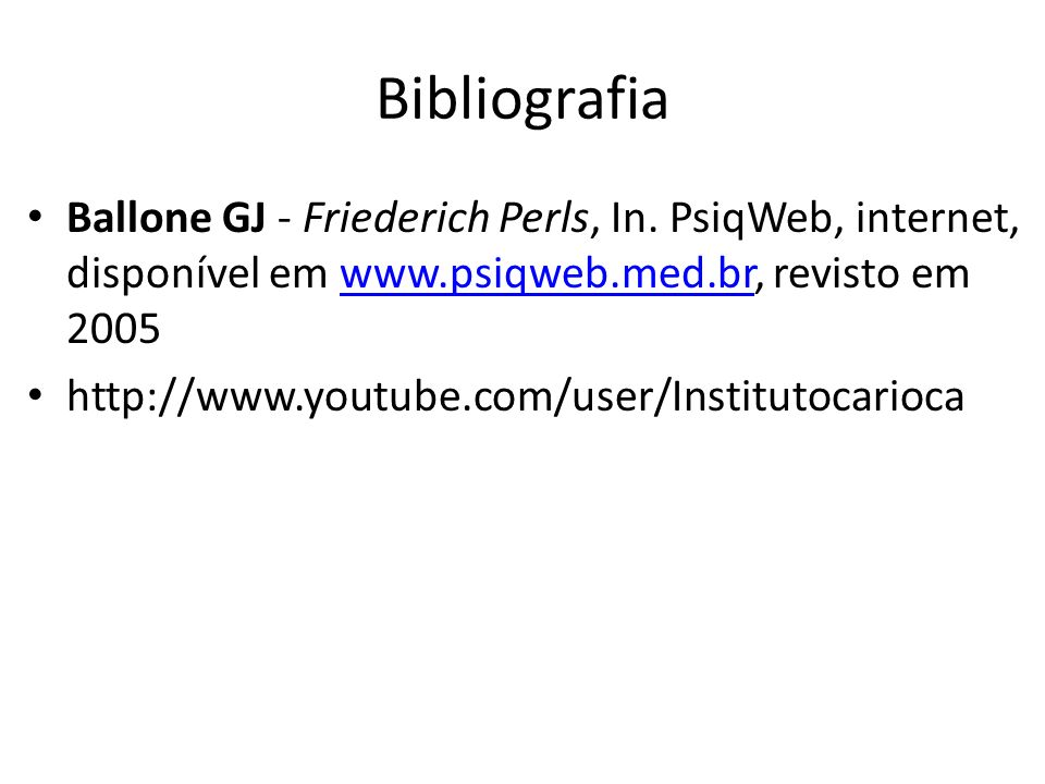 Bibliografia Ballone GJ - Friederich Perls, In. PsiqWeb, internet, disponível em www.psiqweb.med.br, revisto em 2005.