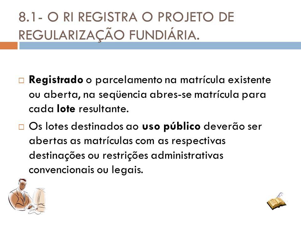 8.1- O RI REGISTRA O PROJETO DE REGULARIZAÇÃO FUNDIÁRIA.