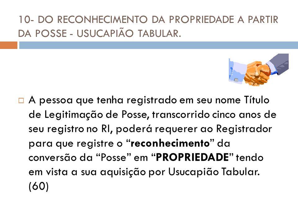 10- DO RECONHECIMENTO DA PROPRIEDADE A PARTIR DA POSSE - USUCAPIÃO TABULAR.