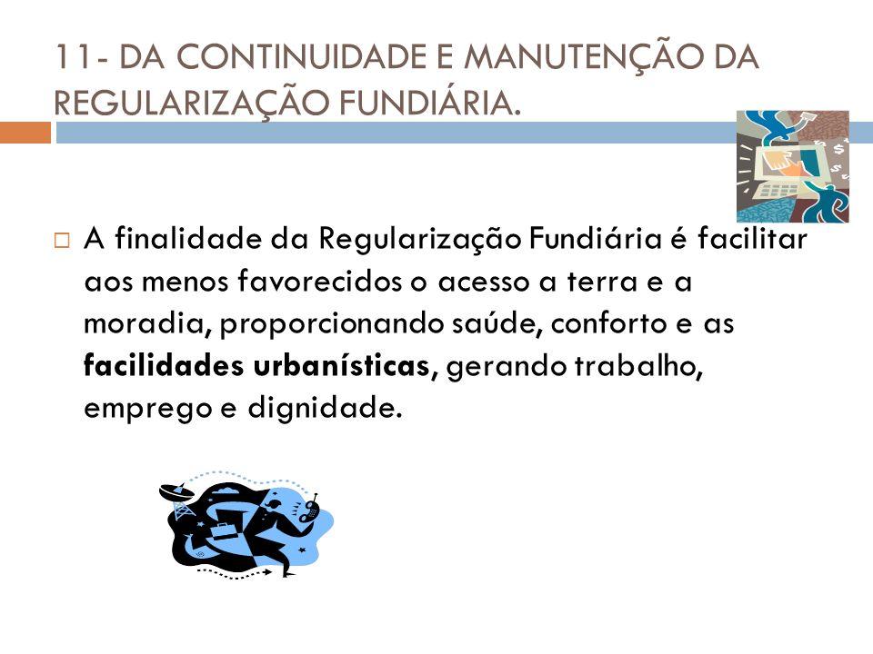 11- DA CONTINUIDADE E MANUTENÇÃO DA REGULARIZAÇÃO FUNDIÁRIA.