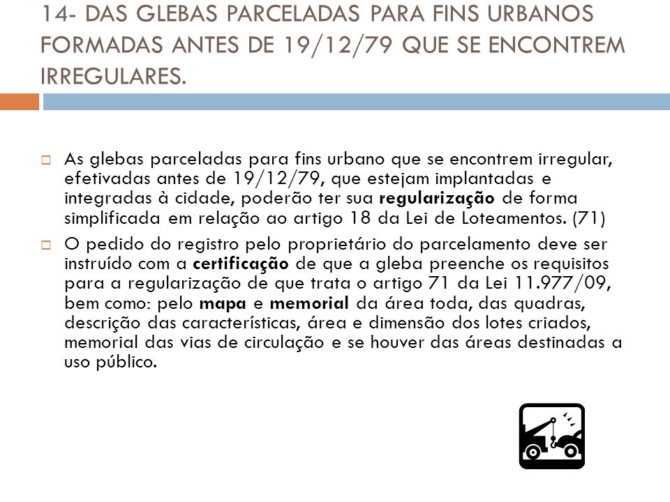 14- DAS GLEBAS PARCELADAS PARA FINS URBANOS FORMADAS ANTES DE 19/12/79 QUE SE ENCONTREM IRREGULARES.