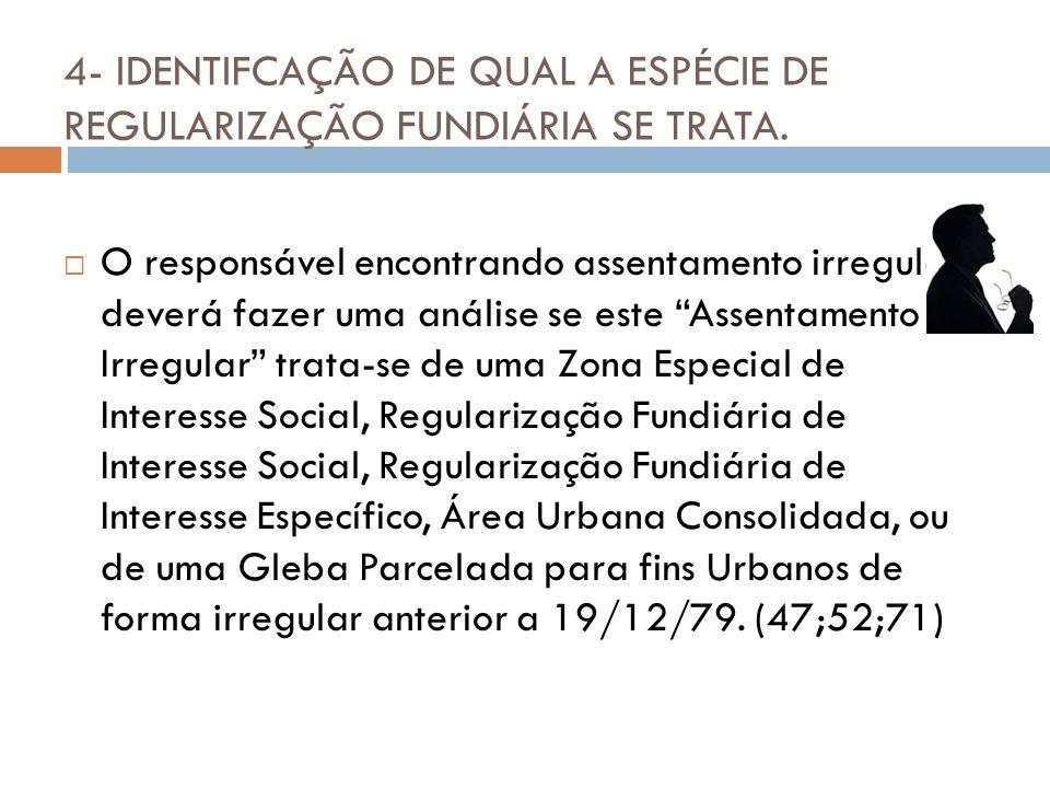 4- IDENTIFCAÇÃO DE QUAL A ESPÉCIE DE REGULARIZAÇÃO FUNDIÁRIA SE TRATA.