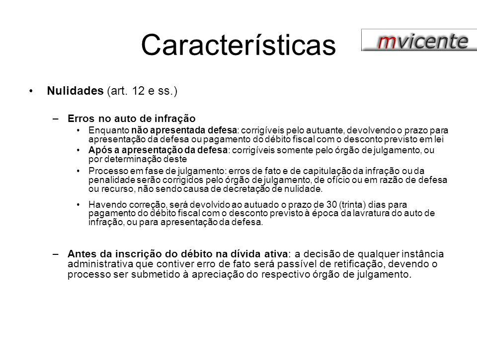 Características Nulidades (art. 12 e ss.) Erros no auto de infração