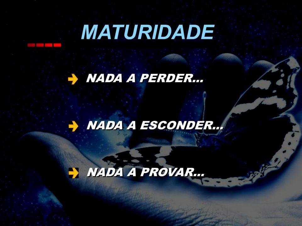 MATURIDADE NADA A PERDER... NADA A ESCONDER... NADA A PROVAR... 17