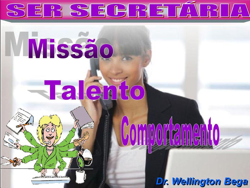SER SECRETÁRIA Missão Talento Comportamento Dr. Wellington Bega