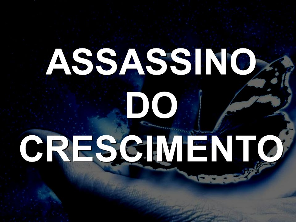 ASSASSINO DO CRESCIMENTO