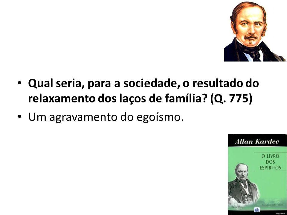 Qual seria, para a sociedade, o resultado do relaxamento dos laços de família (Q. 775)