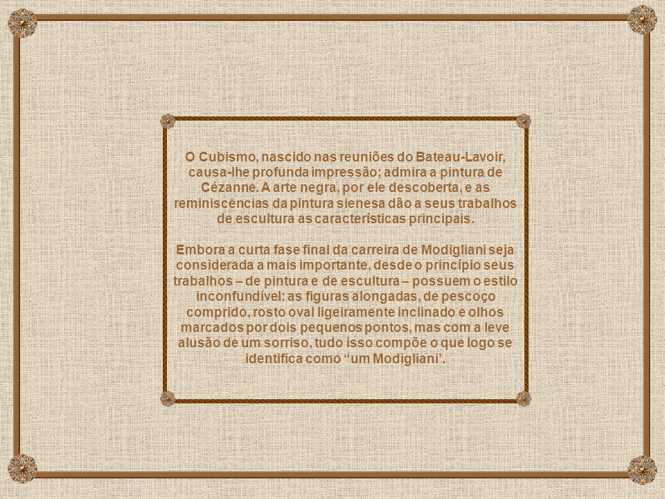 O Cubismo, nascido nas reuniões do Bateau-Lavoir, causa-lhe profunda impressão; admira a pintura de Cézanne. A arte negra, por ele descoberta, e as reminiscências da pintura sienesa dão a seus trabalhos de escultura as características principais.