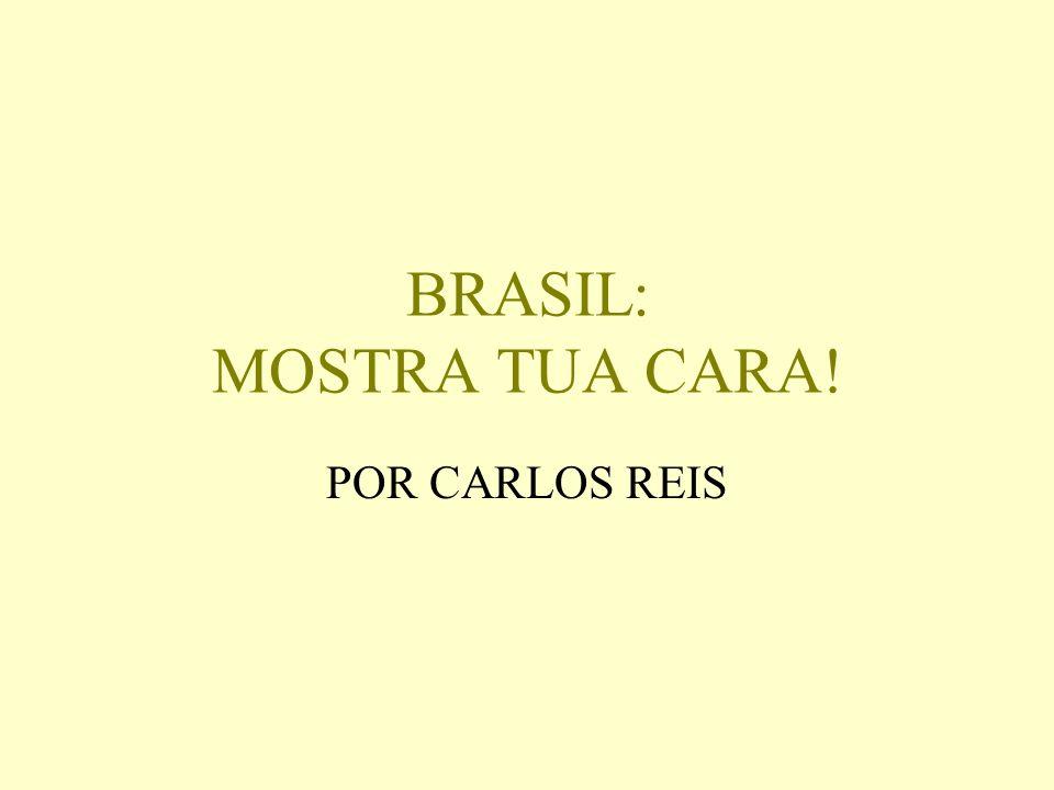 BRASIL: MOSTRA TUA CARA!