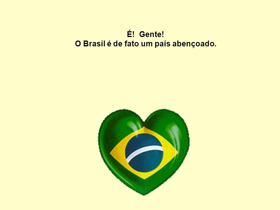 O Brasil é de fato um país abençoado.
