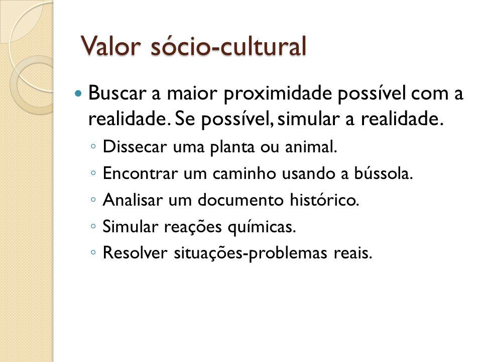 Valor sócio-cultural Buscar a maior proximidade possível com a realidade. Se possível, simular a realidade.