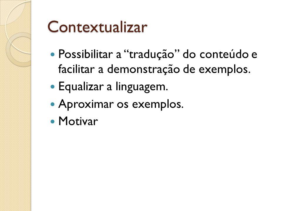Contextualizar Possibilitar a tradução do conteúdo e facilitar a demonstração de exemplos. Equalizar a linguagem.