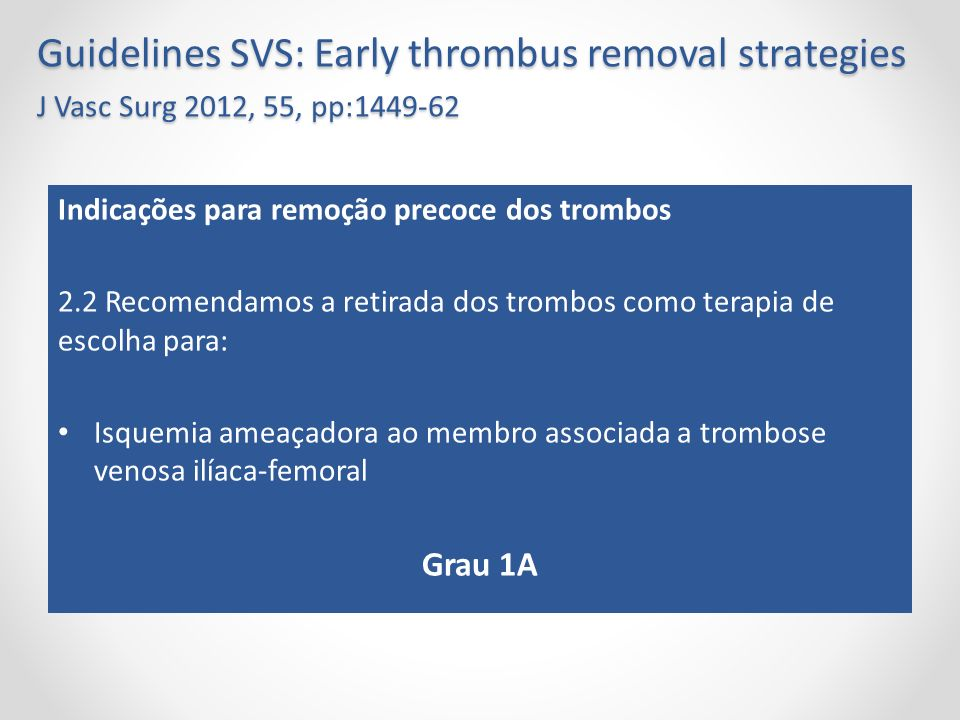 Guidelines SVS: Early thrombus removal strategies J Vasc Surg 2012, 55, pp:1449-62