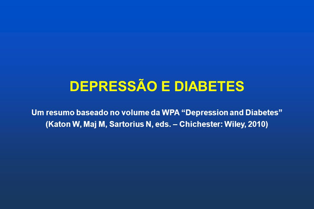 DEPRESSÃO E DIABETES Um resumo baseado no volume da WPA Depression and Diabetes (Katon W, Maj M, Sartorius N, eds.