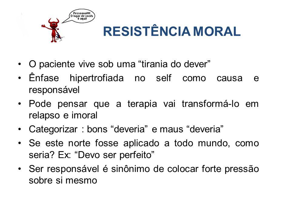 RESISTÊNCIA MORAL O paciente vive sob uma tirania do dever