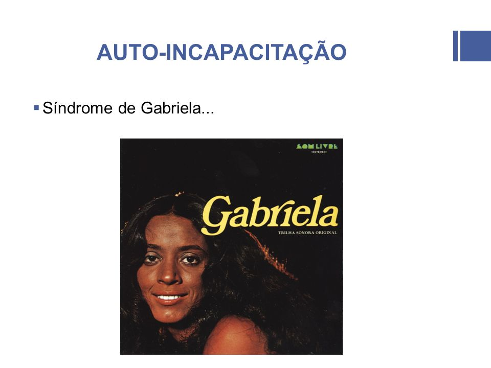 AUTO-INCAPACITAÇÃO Síndrome de Gabriela...