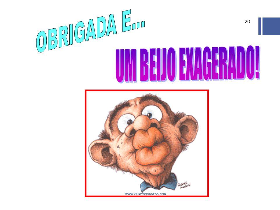 OBRIGADA E... UM BEIJO EXAGERADO!