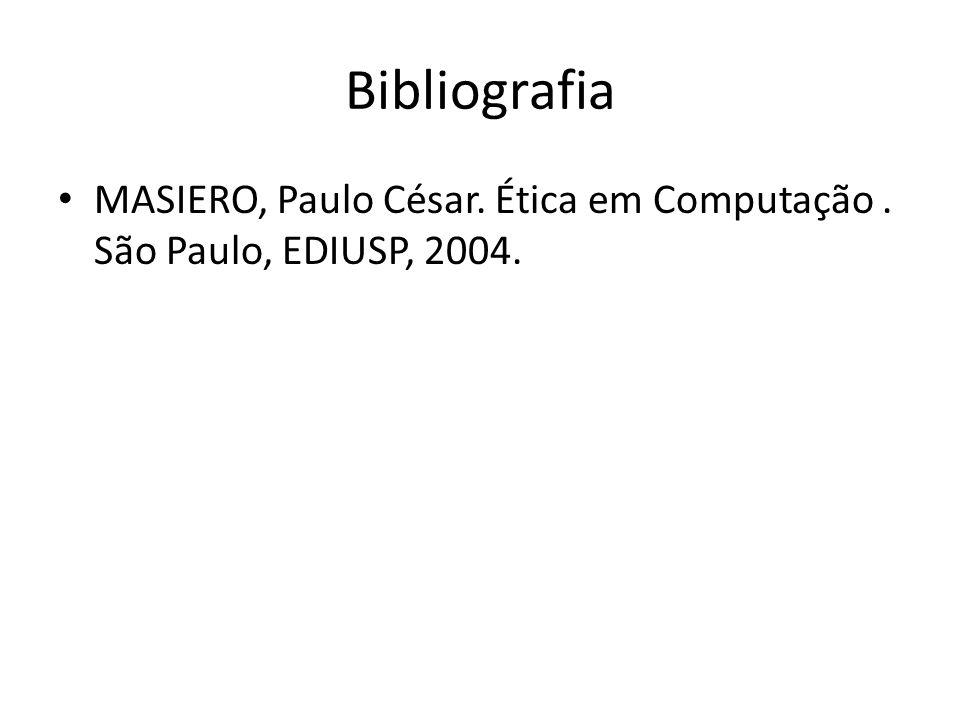Bibliografia MASIERO, Paulo César. Ética em Computação . São Paulo, EDIUSP, 2004.