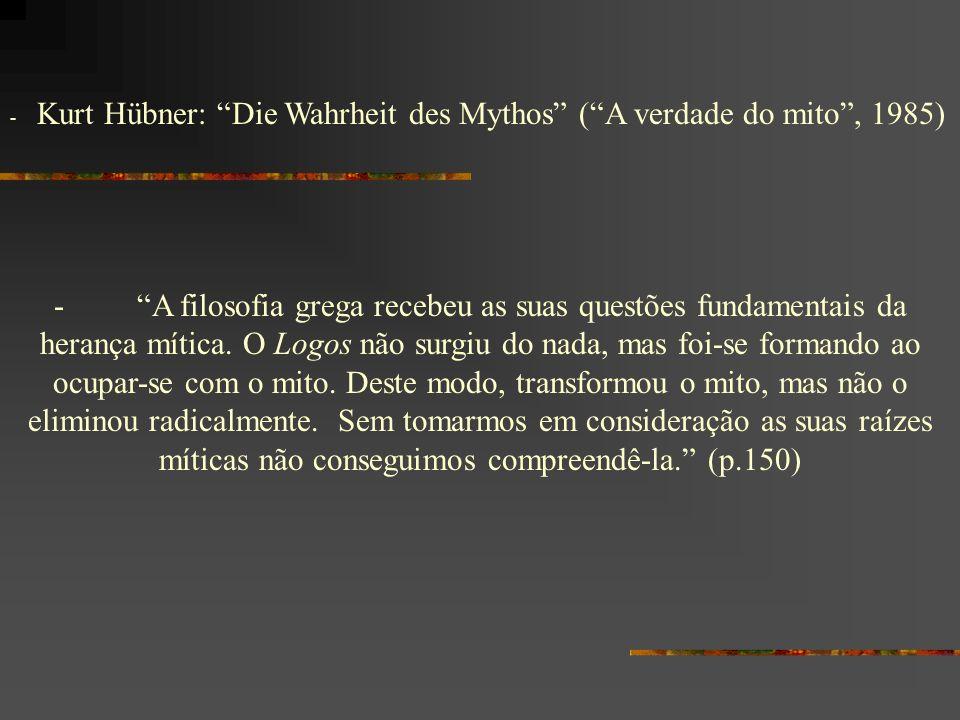 - Kurt Hübner: Die Wahrheit des Mythos ( A verdade do mito , 1985)