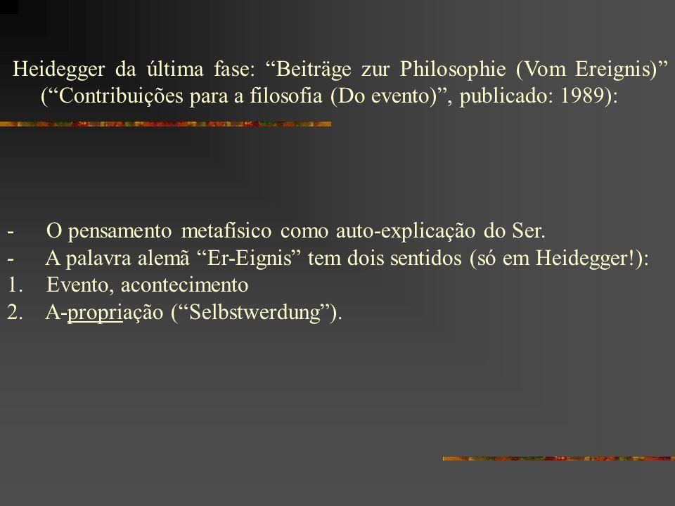 Heidegger da última fase: Beiträge zur Philosophie (Vom Ereignis) ( Contribuições para a filosofia (Do evento) , publicado: 1989):