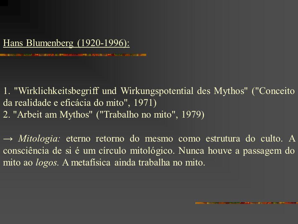 Hans Blumenberg (1920-1996): 1. Wirklichkeitsbegriff und Wirkungspotential des Mythos ( Conceito da realidade e eficácia do mito , 1971)